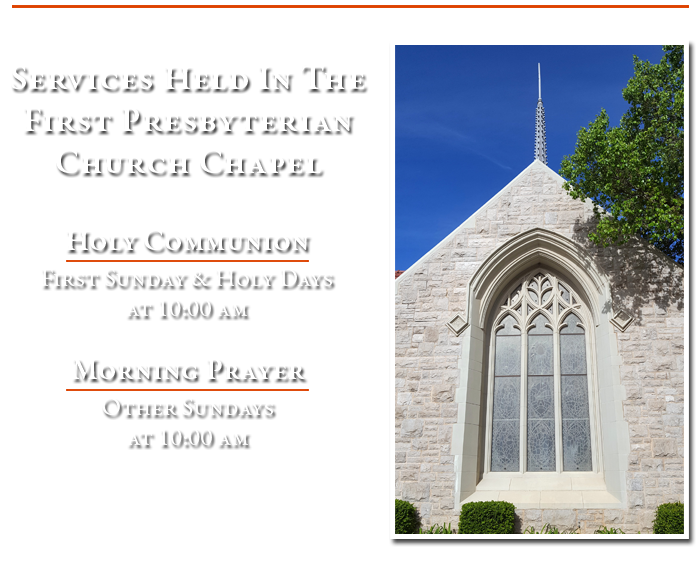 Services Held In The First Presbyterian Church Chapel. Holy Communion First Sunday at 9:00 am. Morning Prayer Other Sundays at 9:00 am.